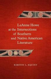Leanne Howe at the Intersections of Southern and Native American Literature by Kirstin L Squint