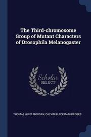 The Third-Chromosome Group of Mutant Characters of Drosophila Melanogaster by Thomas Hunt Morgan