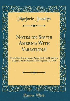 Notes on South America with Variations! by Marjorie Josselyn