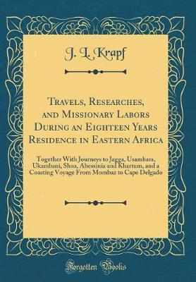 Travels, Researches, and Missionary Labors During an Eighteen Years Residence in Eastern Africa by J. L. Krapf image