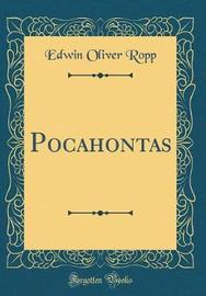 Pocahontas (Classic Reprint) by Edwin Oliver Ropp image