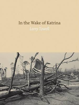 In the Wake of Katrina by Larry Towell