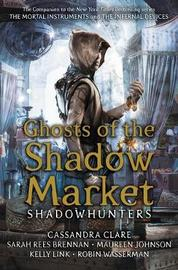 Ghosts of the Shadow Market by Cassandra Clare image