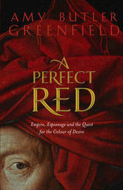 A Perfect Red: Empire, Espionage and the Quest for the Colour of Desire by Amy Butler Greenfield image