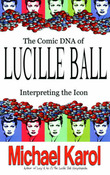 The Comic DNA of Lucille Ball by Michael Karol