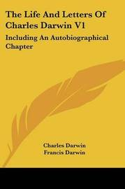 The Life and Letters of Charles Darwin V1: Including an Autobiographical Chapter by Professor Charles Darwin image