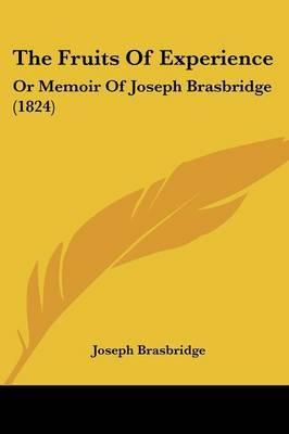 The Fruits Of Experience: Or Memoir Of Joseph Brasbridge (1824) by Joseph Brasbridge image