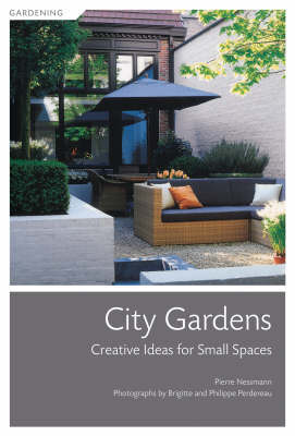 City Gardens: Creative Ideas for Small Spaces by Pierre Nessmann
