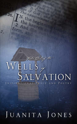 Water Out of the Wells of Salvation by Juanita Jones