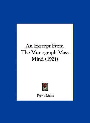 An Excerpt from the Monograph Mass Mind (1921) by Frank Maus