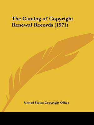 The Catalog of Copyright Renewal Records (1971) by United States Copyright Office