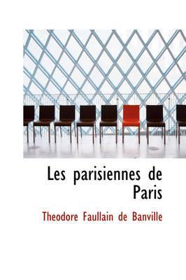Les Parisiennes de Paris by Theodore de Banville