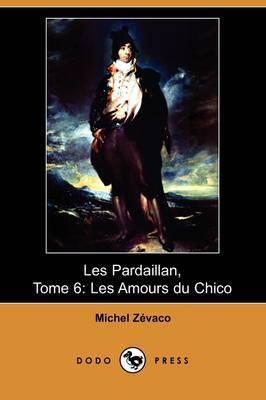 Les Pardaillan, Tome 6: Les Amours Du Chico (Dodo Press) by Michel Zevaco image