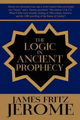 The Logic in Ancient Prophecy by James Fritz Jerome image
