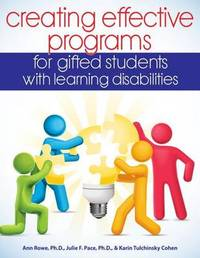 Creating Effective Programs for Gifted Students with Learning Disabilities by Ann, Ph.D. Rowe