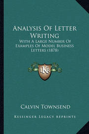 Analysis of Letter Writing: With a Large Number of Examples of Model Business Letters (1878) by Calvin Townsend