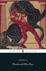 Phaedra and Other Plays by Lucius Annaeus Seneca