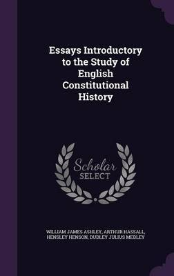 Essays Introductory to the Study of English Constitutional History by William James Ashley