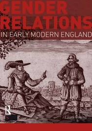 Gender Relations in Early Modern England by Laura Gowing