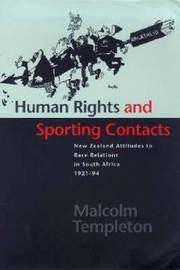 Human Rights and Sporting Contacts: New Zealand's Attitude to Race Relations in South Africa, 1921-1994 by Malcolm Templeton image