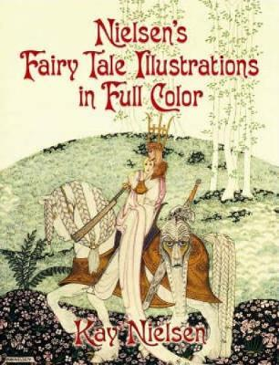 Nielsen's Fairy Tale Illustrations in Full Color by Kay Nielsen