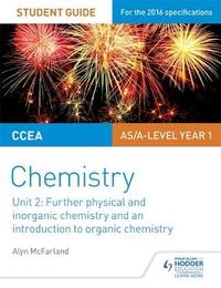 CCEA AS Unit 2 Chemistry Student Guide: Further Physical and Inorganic Chemistry and an Introduction to Organic Chemistry by Alyn G. Mcfarland