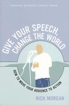 Give Your Speech, Change the World by Nick Morgan