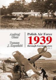 Polish Air Force 1939: Vol. 2 by Andrzej Glass