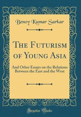 The Futurism of Young Asia by Benoy Kumar Sarkar