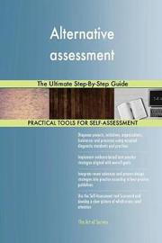 Alternative Assessment the Ultimate Step-By-Step Guide by Gerardus Blokdyk