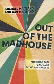Out of the Madhouse by Iain Maitland