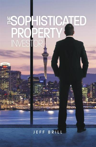 The Sophisticated Property Investor by Jeff Brill