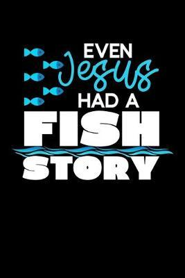 Even Jesus Had A Fish Story by Fish Publishing