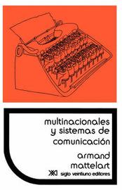 Multinacionales Y Sistemas De Comunicacion. Los Aparatos Ideologicos Del Imperialismo by Armand Mattelart
