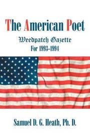 The American Poet: Weedpatch Gazette 1993-1994 by Samuel D G Heath PhD