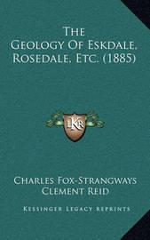 The Geology of Eskdale, Rosedale, Etc. (1885) by Charles Fox-Strangways