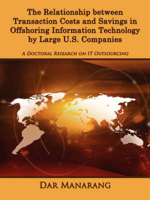 The Relationship Between Transaction Costs and Savings in Offshoring Information Technology by Large U.S. Companies by Dar Manarang