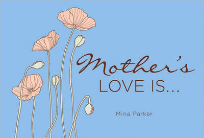 Mother'S Love is... by Mina Parker