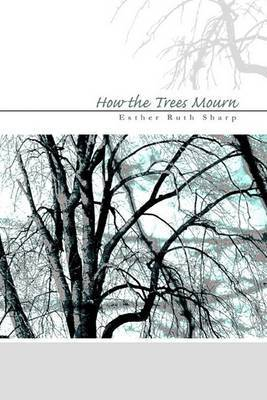How the Trees Mourn by Esther Ruth Sharp
