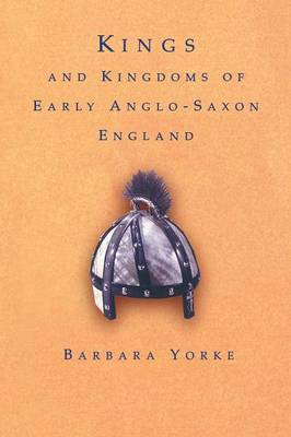 Kings and Kingdoms of Early Anglo-Saxon England by Barbara Yorke image