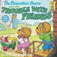 The Berenstain Bears and the Trouble with Friends by Stan And Jan Berenstain Berenstain