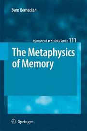 The Metaphysics of Memory by Sven Bernecker