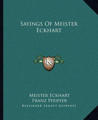 Sayings of Meister Eckhart by Franz Pfeiffer