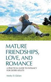 Mature Friendships, Love, and Romance by Morley D Glicken