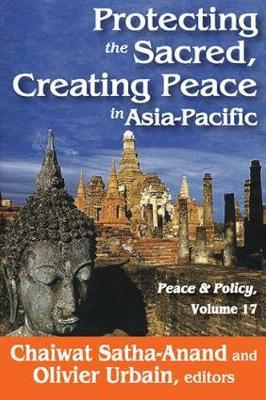 Protecting the Sacred, Creating Peace in Asia-Pacific by Chaiwat Satha-Anand