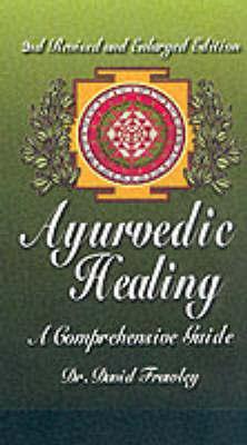 Ayurvedic Healing by David Frawley