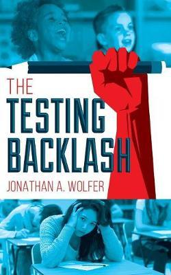 The Testing Backlash by Jonathan a Wolfer