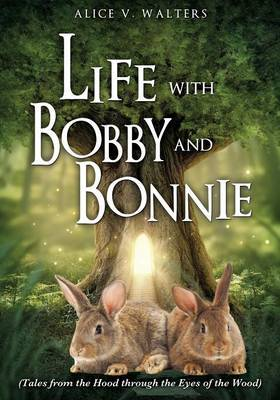 Life with Bobby and Bonnie by Alice V Walters