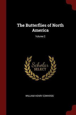 The Butterflies of North America; Volume 2 by William Henry Edwards image