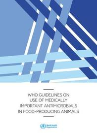 WHO guidelines on use of medically important antimicrobials in food-producing animals by World Health Organization